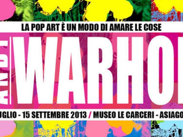 Andy Warhol. La pop art è un modo di amare le cose, Museo Le Carceri, Asiago (VI)