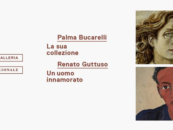 Palma Bucarelli. La sua collezione / Renato Guttuso. Un uomo innamorato