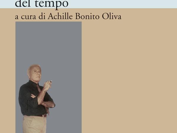 Ricreazioni. L'arte tra i frammenti del tempo a cura di Achille Bonito Oliva
