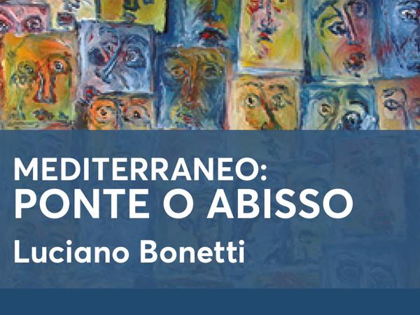 Luciano Bonetti. Mediterraneo: Ponte o Abisso