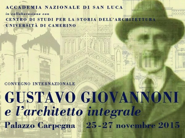 Gustavo Giovannoni e l'architetto integrale, Convegno internazionale, Roma