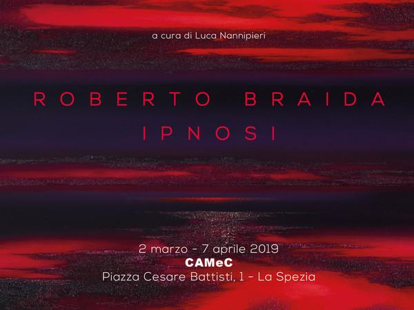 Roberto Braida. Ipnosi, CAMeC Centro Arte Moderna e Contemporanea, La Spezia