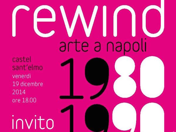 Rewind. Arte a Napoli 1980-1990, Castel Sant'Elmo, Napoli