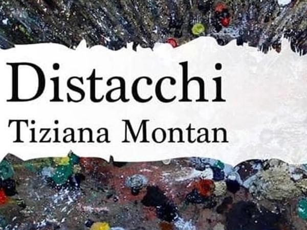 Tiziana Montan. Distacchi