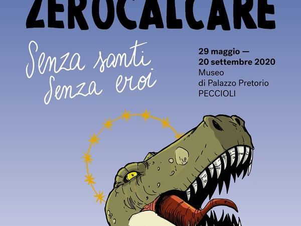 ZEROCALCARE. Senza santi, senza eroi, Museo di Palazzo Pretorio, Peccioli (PI)