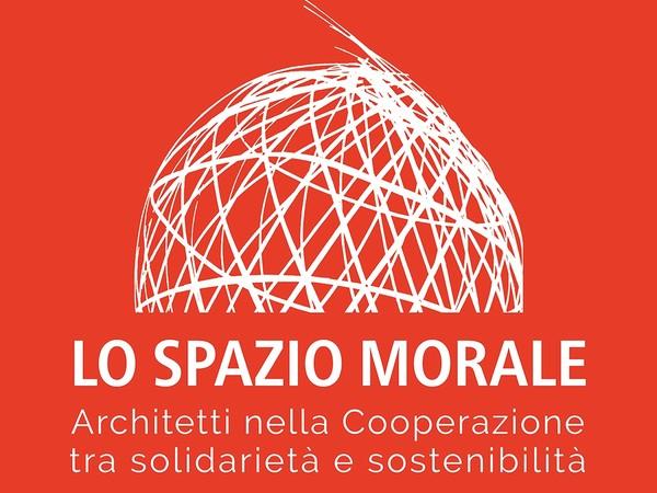Lo Spazio morale. Architetti nella Cooperazione tra solidarietà e sostenibilità