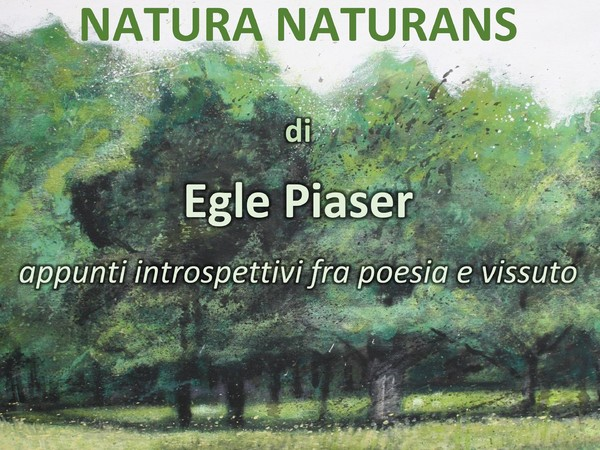 Egle Piaser. Natura naturans. Appunti introspettivi fra poesia e vissuto