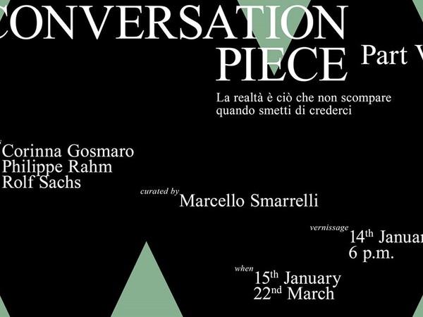 Conversation Piece | Part VI - La realtà è ciò che non scompare quando smetti di crederci