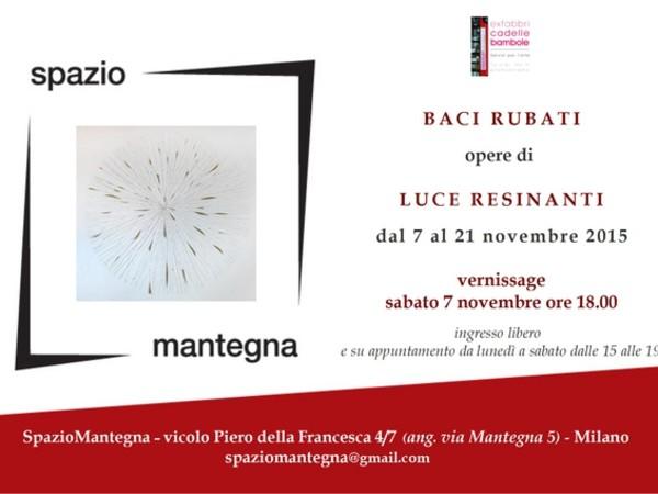 Baci rubati. Opere di Luce Resinanti, Milano