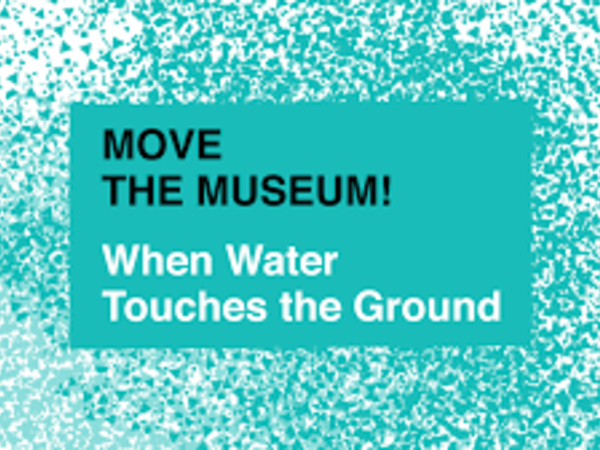 MOVE THE MUSEUM! When Water Touches the Ground