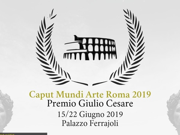 Caput Mundi Arte Roma 2019, Palazzo Ferrajoli, Roma