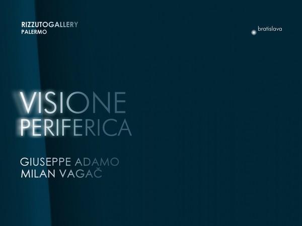 Visione Periferica. Giuseppe Adamo e Milan Vagač