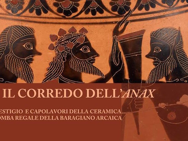 Il corredo dell'Anax. Armi, beni di prestigio e capolavori della ceramica greca in una tomba regale della Baragiano arcaica, Museo Archeologico Nazionale, Muro Lucano (PT)