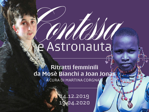 Contessa e Astronauta. Ritratti femminili da Mose' Bianchi a Joan Jonas