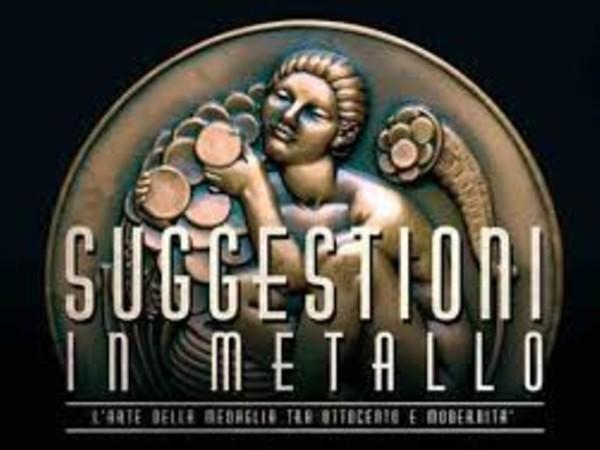 Suggestioni in metallo. L'arte della medaglia tra Ottocento e modernità, Complesso del Vittoriano, Roma