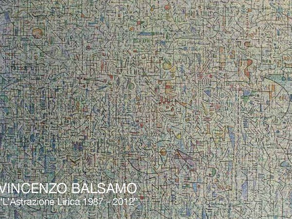 Vincenzo Balsamo. L'Astrazione Lirica 1987-2012, Chiostro del Bramante, Roma