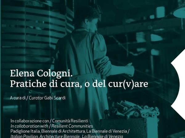 Elena Cologni. Pratiche di cura, o del cur(v)are, Fondazione Bevilacqua La Masa – Palazzetto Tito, Venezia