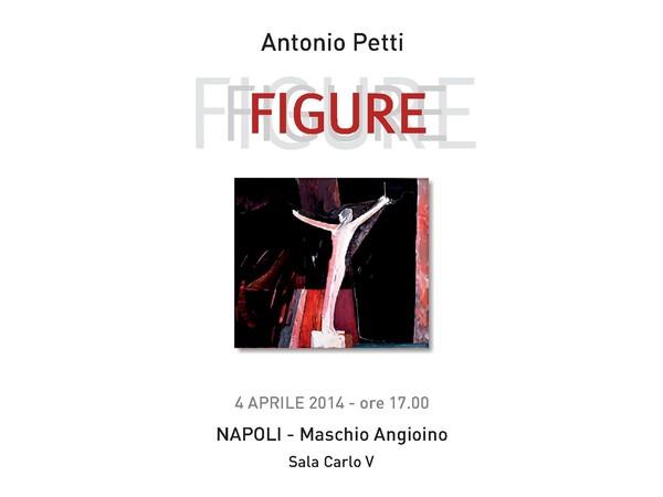 Antonio Petti. Figure, Castel Nuovo - Maschio Angioino, Napoli