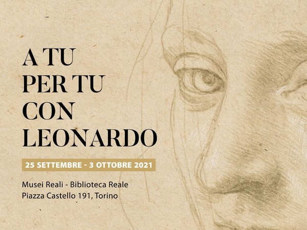 A tu per tu con Leonardo,Musei Reali - Biblioteca Reale, Torino