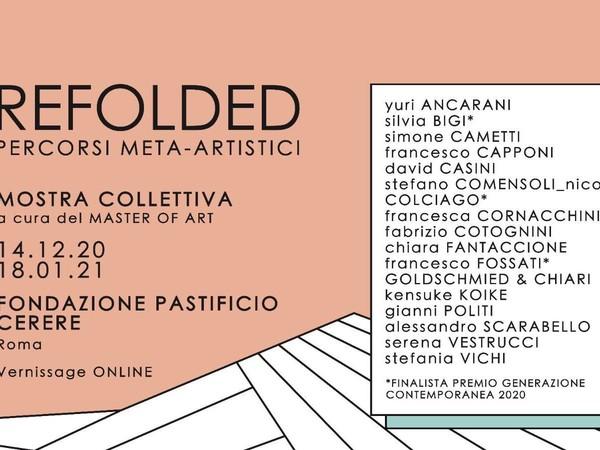 REFOLDED. Percorsi meta-artistici, Fondazione Pastificio Cerere, Roma