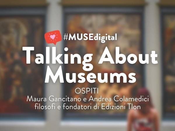Talking about museums - Valentina Zucchi, Maura Gancitano e Andrea Colamedici, Agenzia Tlon