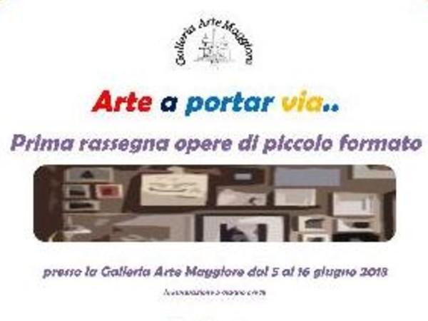 Arte a portar via ... Prima rassegna opere di piccolo formato, Galleria Arte Maggiore, Roma