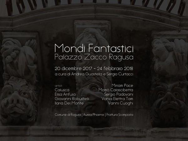 Mondi fantastici, Palazzo Sacco, Ragusa
