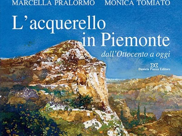 L'acquerello in Piemonte dall'Ottocento a oggi di Marcella Pralormo e Monica Tomiato