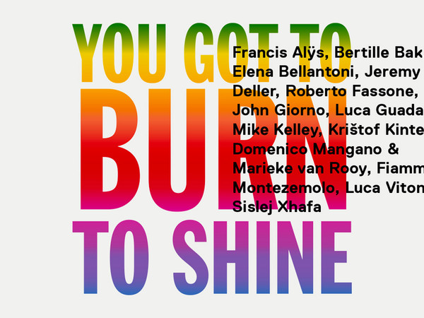 You Got to Burn to Shine, Galleria Nazionale d'Arte Moderna e Contemporanea, Roma