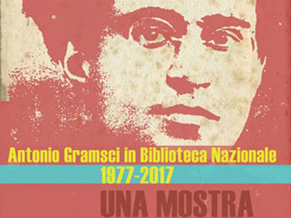 Antonio Gramsci in Biblioteca Nazionale 1977-2017: una mostra sulla mostra