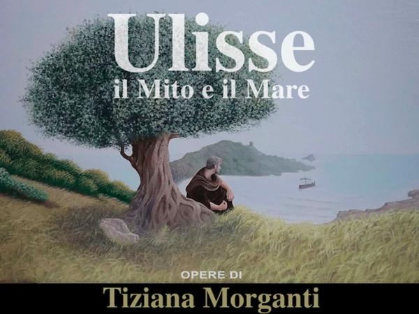 Ulisse. Il Mito e il Mare. Opere di Tiziana Morganti