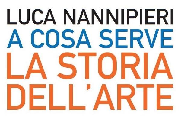 Luca Nannipieri. A cosa serve la storia dell'arte