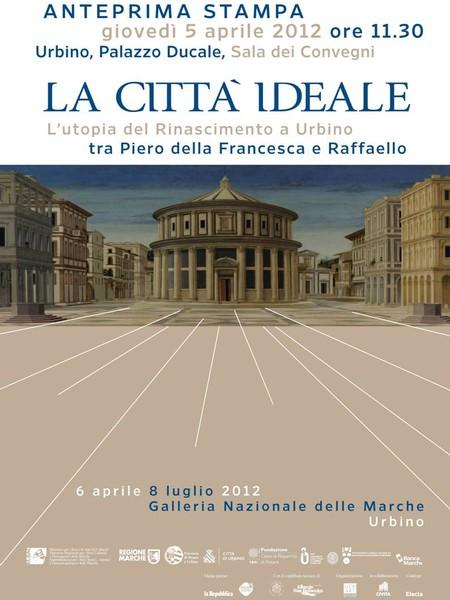 La Città Ideale. L'utopia del Rinascimento a Urbino tra Piero della Francesca e Raffaello