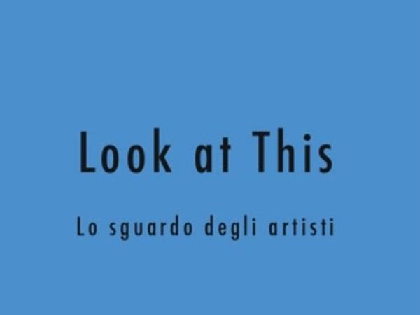 Look at This. Lo sguardo degli artisti, Galleria Giovanni Bonelli, Milano