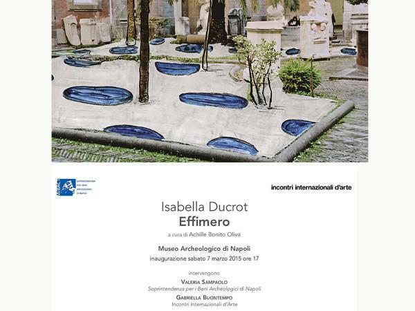 Isabella Ducrot. Effimero, Museo Archeologico Nazionale, Napoli