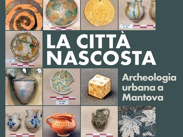 La città nascosta. Archeologia urbana a Mantova