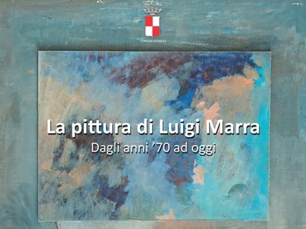 La pittura di Luigi Marra dagli anni'70 ad oggi,  Pinacoteca Comunale di Gaeta