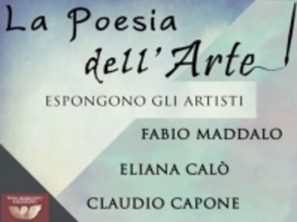 Fabio Maddalo, Eliana Calò, Claudio Capone. La Poesia dell'Arte