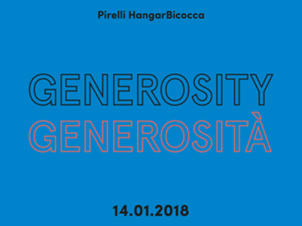 Generosity/Generosità, Pirelli HangarBicocca, Milano