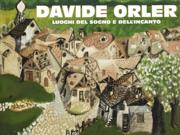Davide Orler. Luoghi del sogno e dell'incanto
