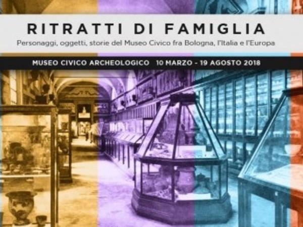 Ritratti di famiglia. Personaggi, oggetti, storie del Museo Civico fra Bologna, l'Italia, l'Europa