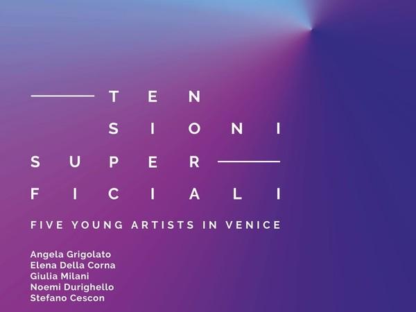Tensioni Superficiali. Five young artists in Venice, SPARC* - Spazio Arte Contemporanea, Venezia