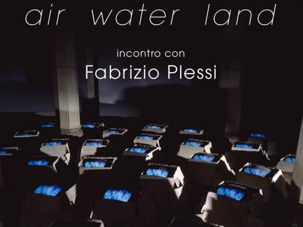 Air-Water-Land. Incontro con Fabrizio Plessi