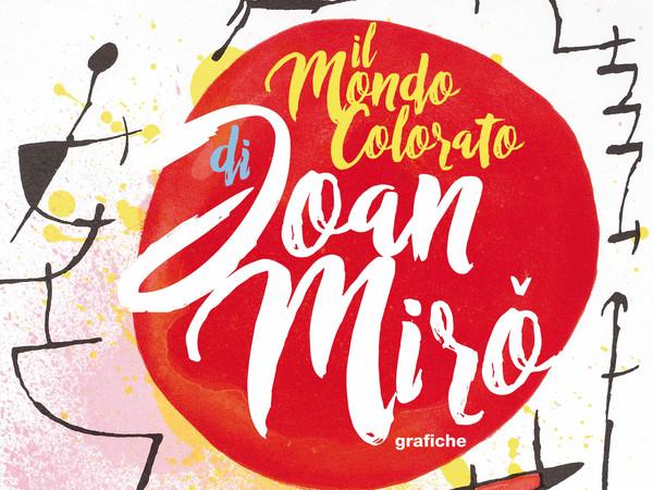 Il mondo colorato di Joan Mirò, Castello Pasquini, Castiglioncello (LI)