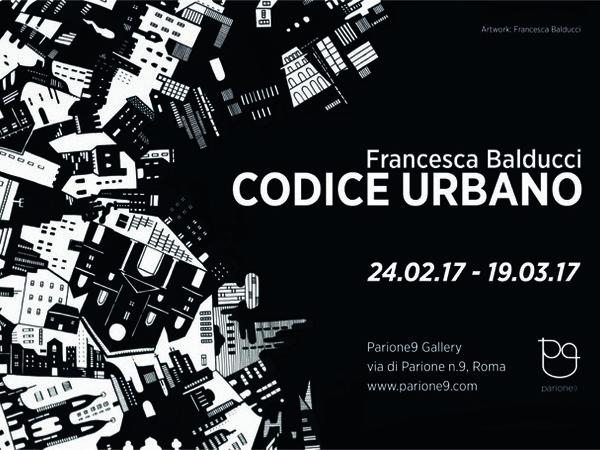 Francesca Balducci. Codice Urbano, Parione9 Gallery, Roma