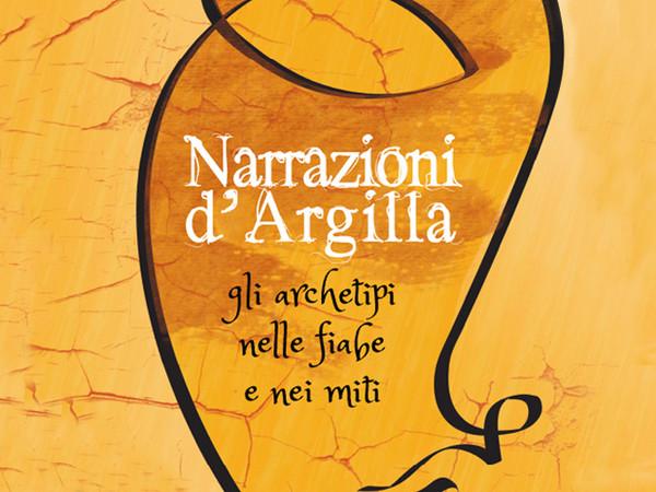 Narrazioni d'Argilla. Gli archetipi nelle fiabe e nei miti