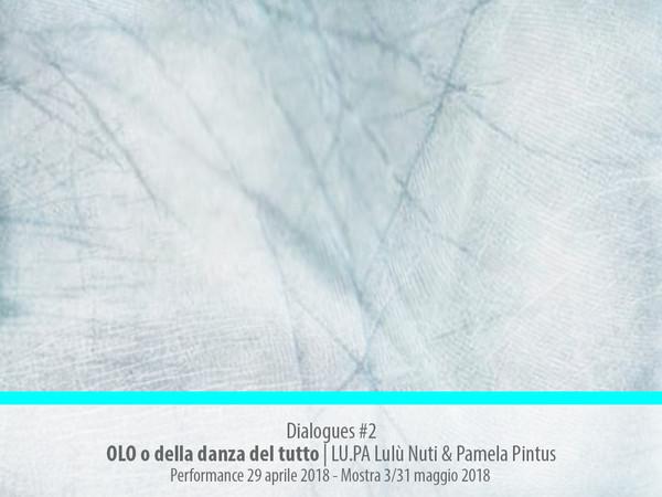 Dialogues #2 - OLO o della danza del tutto. LU.PA Lulù Nuti & Pamela Pintus