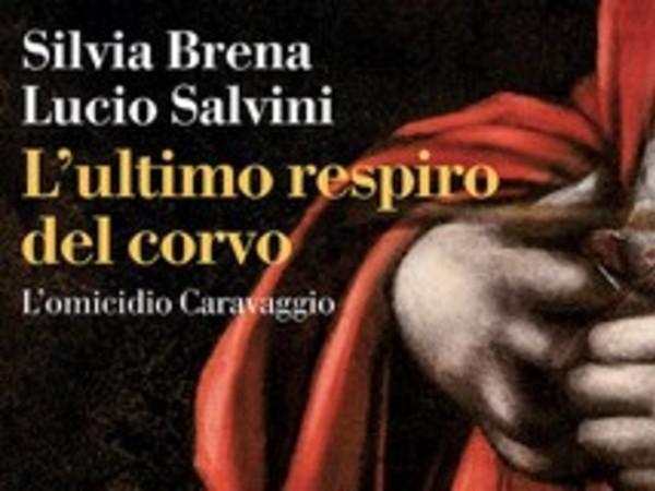 Silvia Brena e Lucio Salvini. L'ultimo respiro del corvo L'omicidio Caravaggio