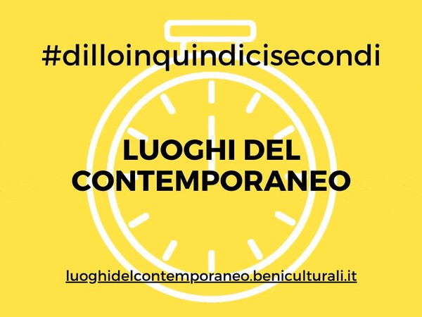 Dillo in 15 secondi, Luoghi del Contemporaneo