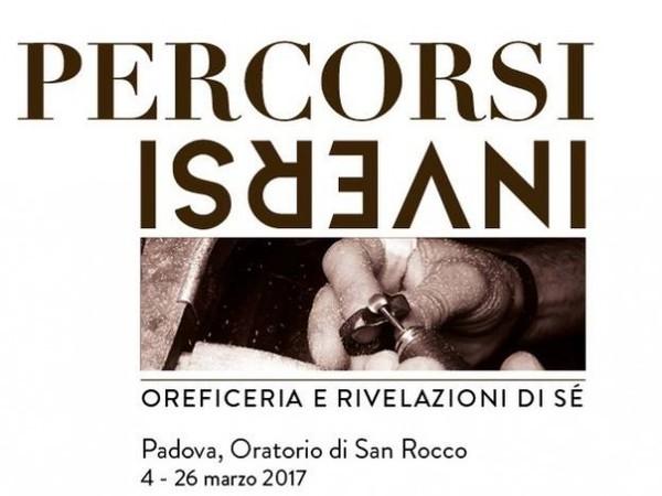 Percorsi Inversi. Oreficeria e rivelazioni di sé, Oratorio di San Rocco, Padova